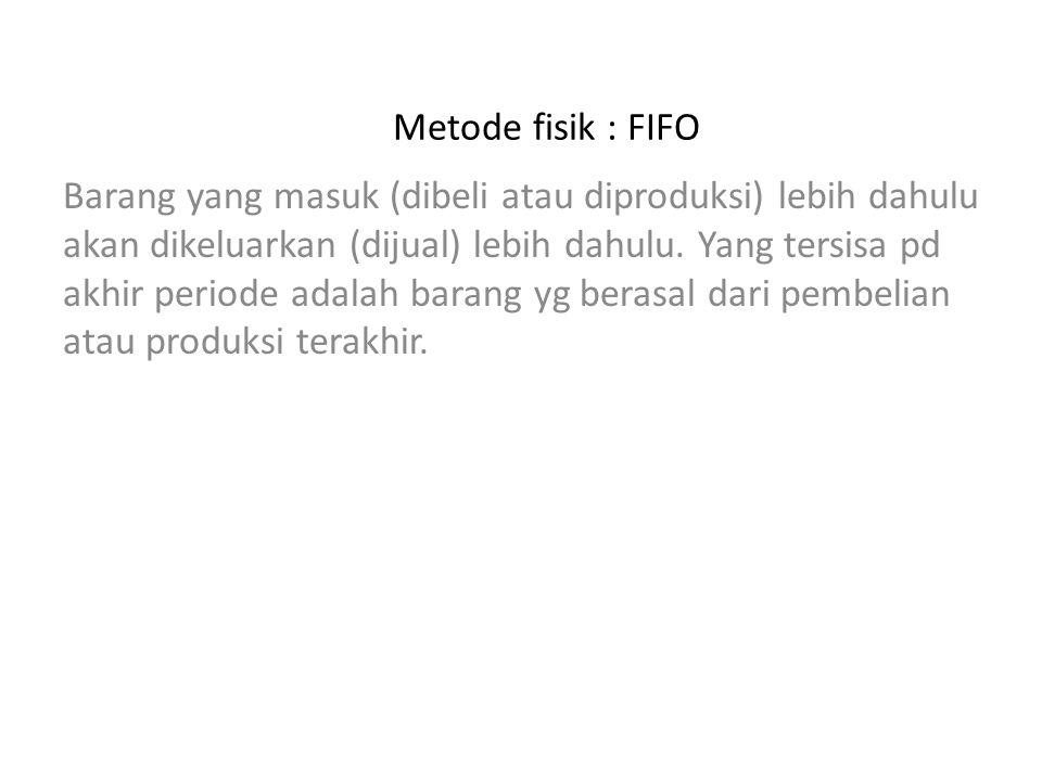 Metode fisik : FIFO