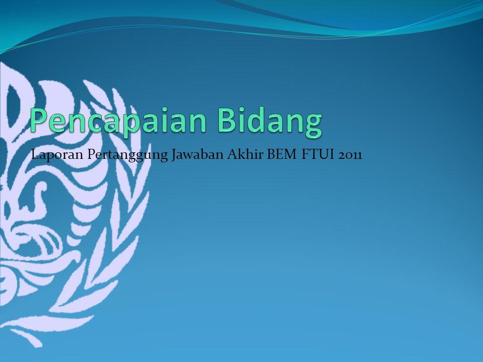 Pencapaian Bidang Laporan Pertanggung Jawaban Akhir BEM FTUI 2011