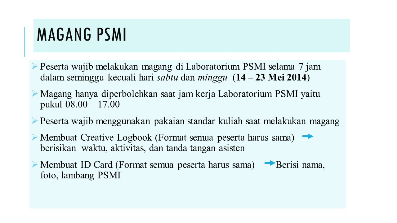 MAGANG PSMI Peserta wajib melakukan magang di Laboratorium PSMI selama 7 jam dalam seminggu kecuali hari sabtu dan minggu (14 – 23 Mei 2014)