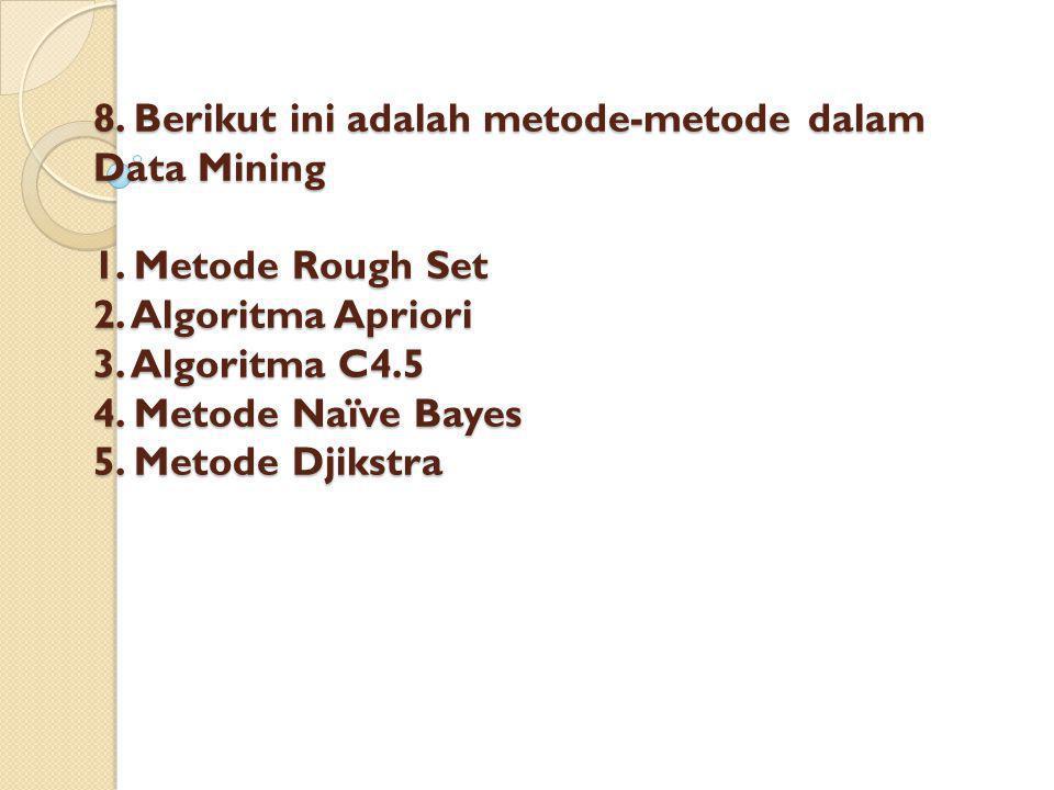 8. Berikut ini adalah metode-metode dalam Data Mining 1