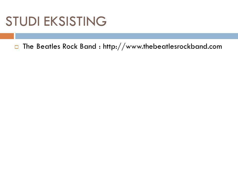 STUDI EKSISTING The Beatles Rock Band : http://www.thebeatlesrockband.com. Penjelasan: