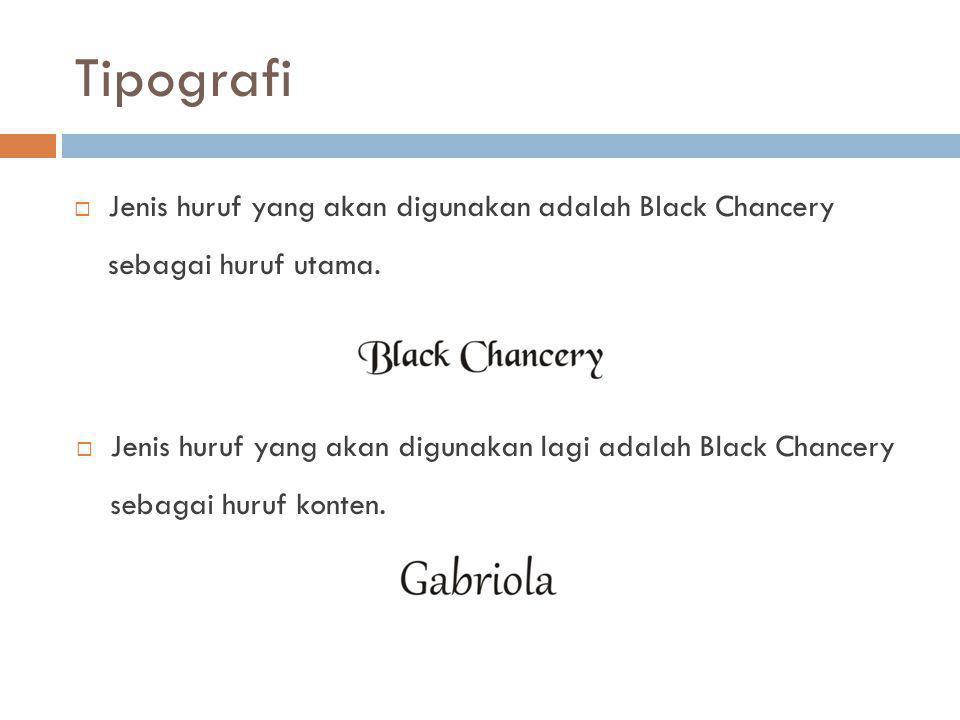 Tipografi Jenis huruf yang akan digunakan adalah Black Chancery sebagai huruf utama.