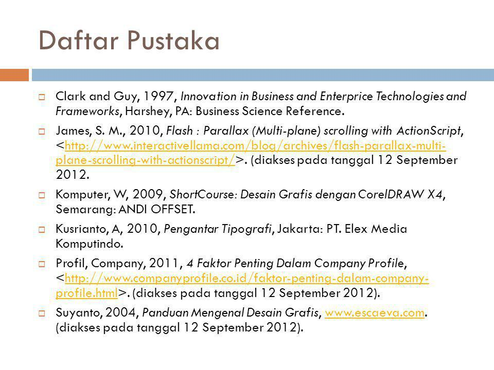 Daftar Pustaka Clark and Guy, 1997, Innovation in Business and Enterprice Technologies and Frameworks, Harshey, PA: Business Science Reference.