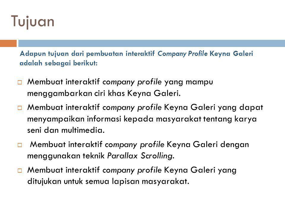 Tujuan Adapun tujuan dari pembuatan interaktif Company Profile Keyna Galeri adalah sebagai berikut: