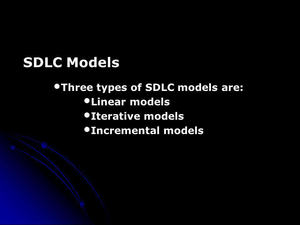 SDLC Models Three types of SDLC models are: Linear models