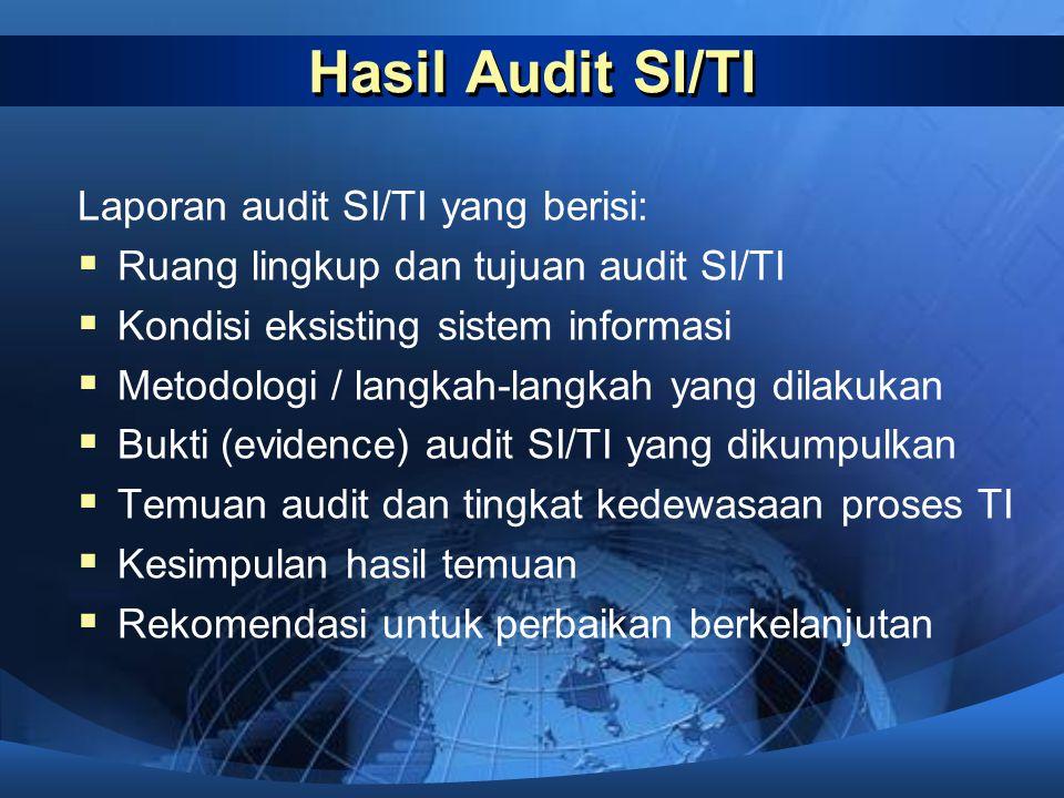 Hasil Audit SI/TI Laporan audit SI/TI yang berisi: