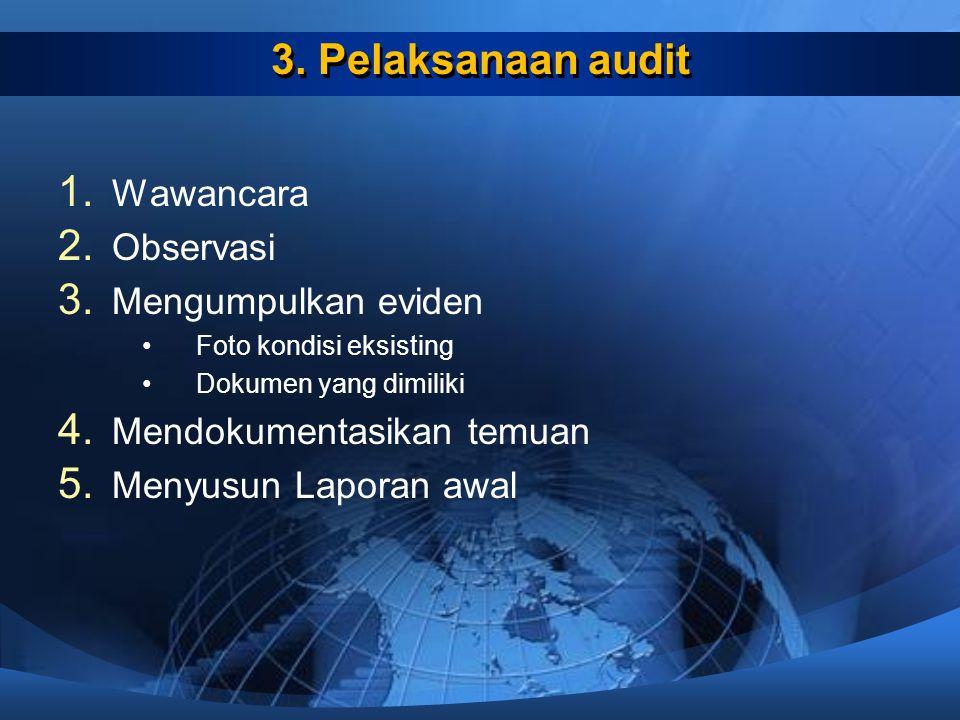 3. Pelaksanaan audit Wawancara Observasi Mengumpulkan eviden