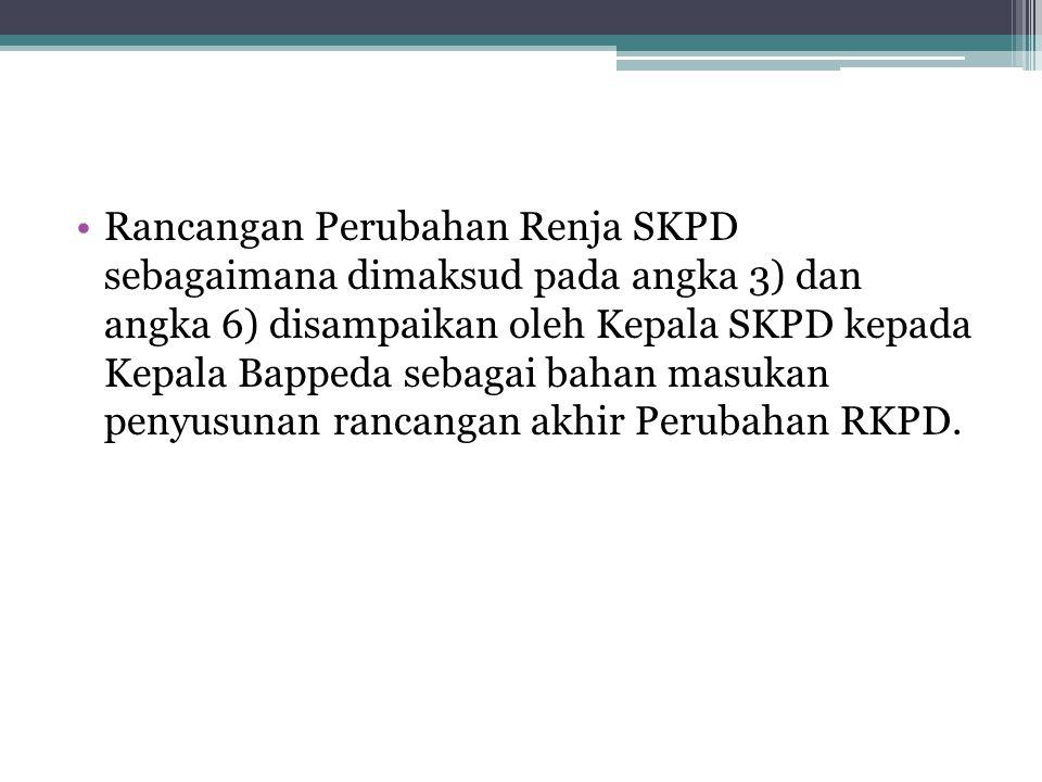 Rancangan Perubahan Renja SKPD sebagaimana dimaksud pada angka 3) dan angka 6) disampaikan oleh Kepala SKPD kepada Kepala Bappeda sebagai bahan masukan penyusunan rancangan akhir Perubahan RKPD.
