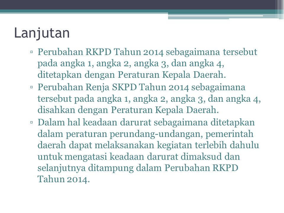 Lanjutan Perubahan RKPD Tahun 2014 sebagaimana tersebut pada angka 1, angka 2, angka 3, dan angka 4, ditetapkan dengan Peraturan Kepala Daerah.