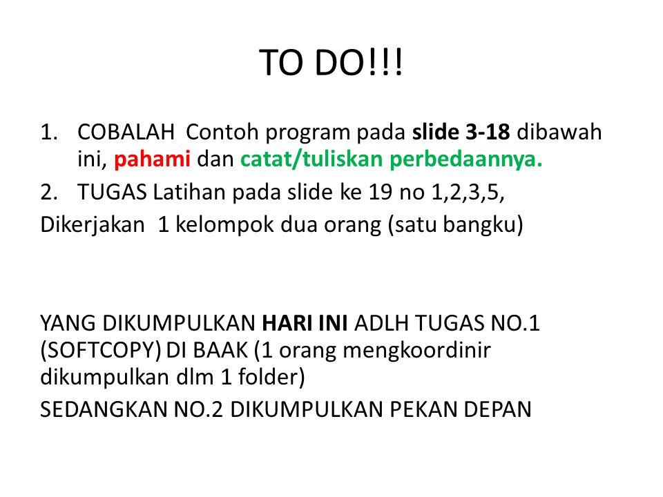 TO DO!!! COBALAH Contoh program pada slide 3-18 dibawah ini, pahami dan catat/tuliskan perbedaannya.
