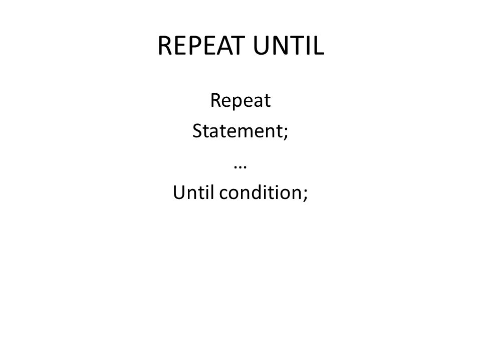 Repeat Statement; … Until condition;