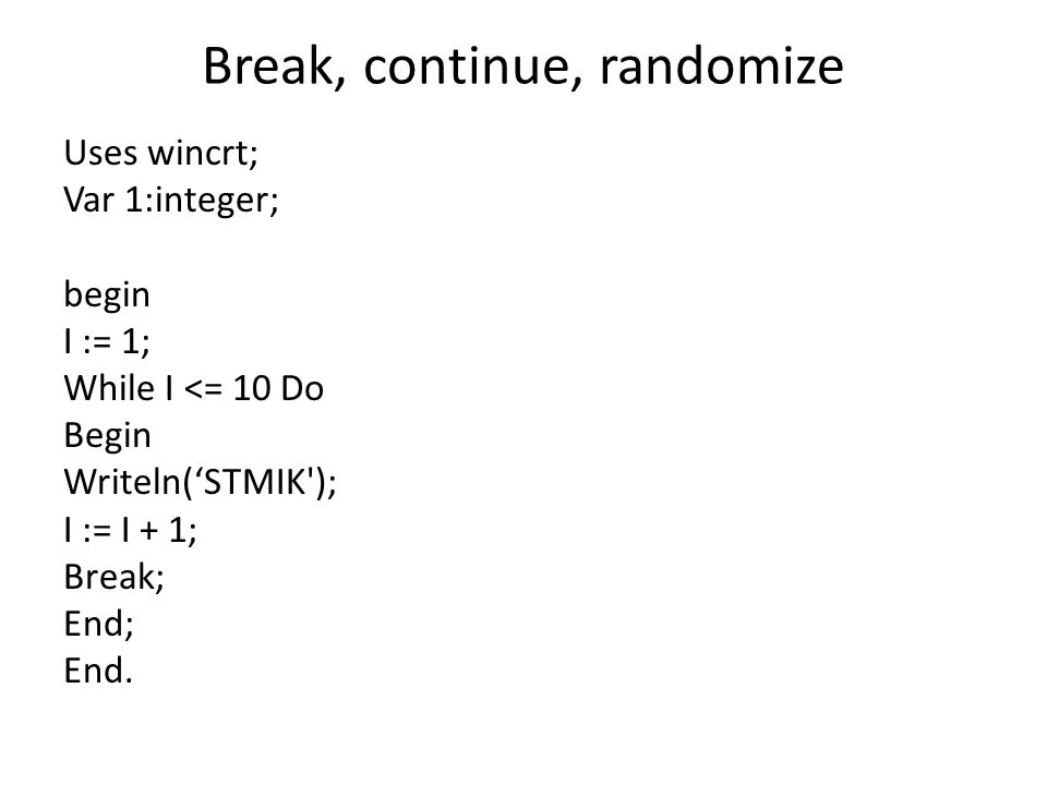 Break, continue, randomize