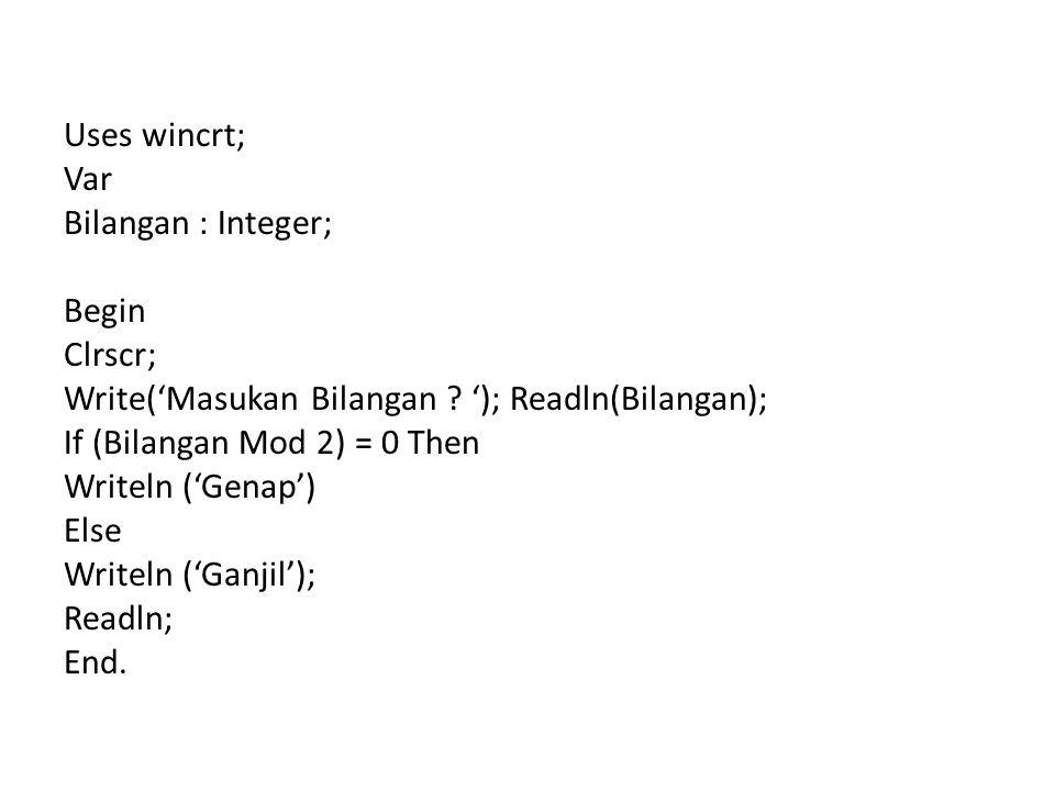 Uses wincrt; Var Bilangan : Integer; Begin Clrscr; Write('Masukan Bilangan .