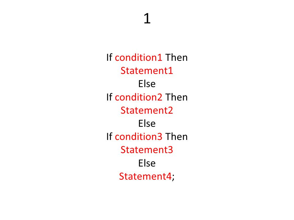 1 If condition1 Then Statement1 Else If condition2 Then Statement2 If condition3 Then Statement3 Statement4;