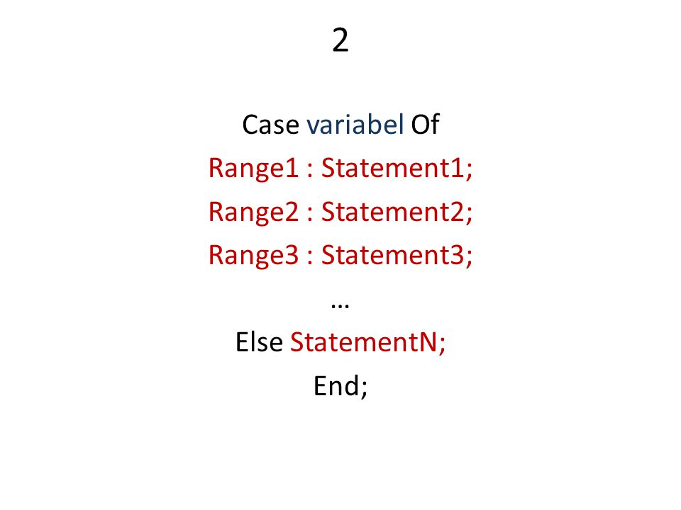 2 Case variabel Of Range1 : Statement1; Range2 : Statement2; Range3 : Statement3; … Else StatementN; End;