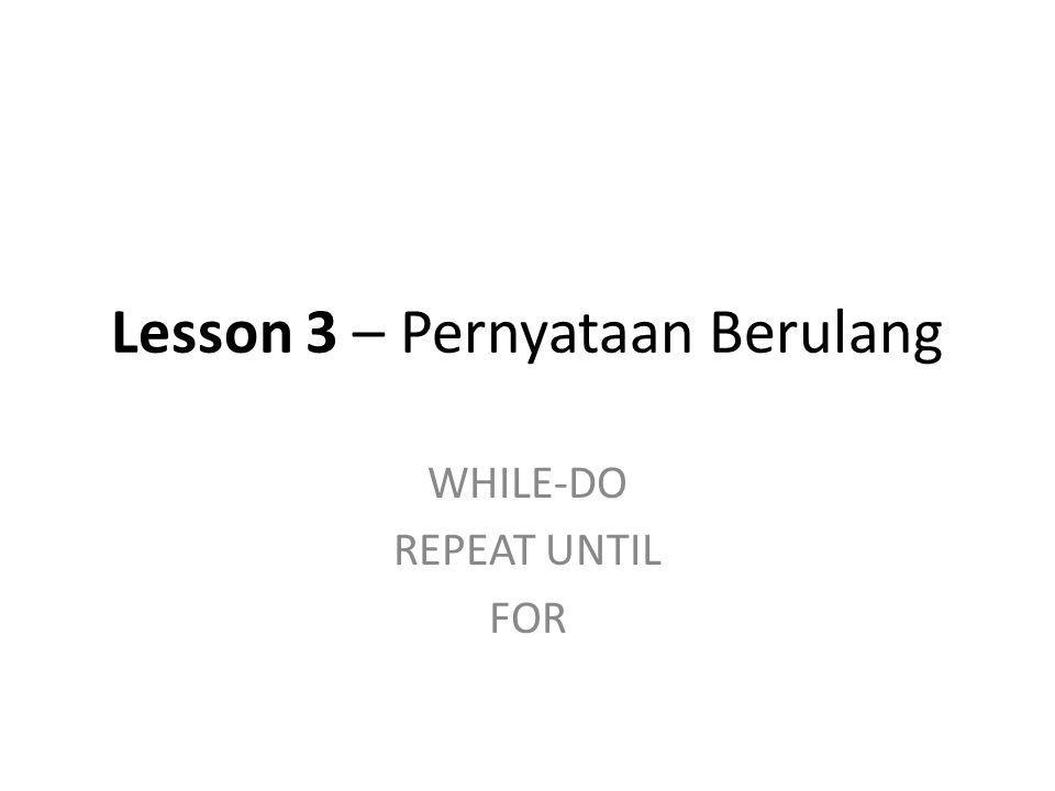 Lesson 3 – Pernyataan Berulang