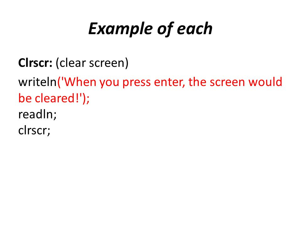 Example of each Clrscr: (clear screen)