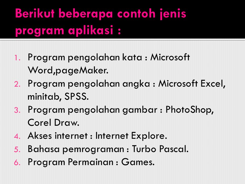 Berikut beberapa contoh jenis program aplikasi :