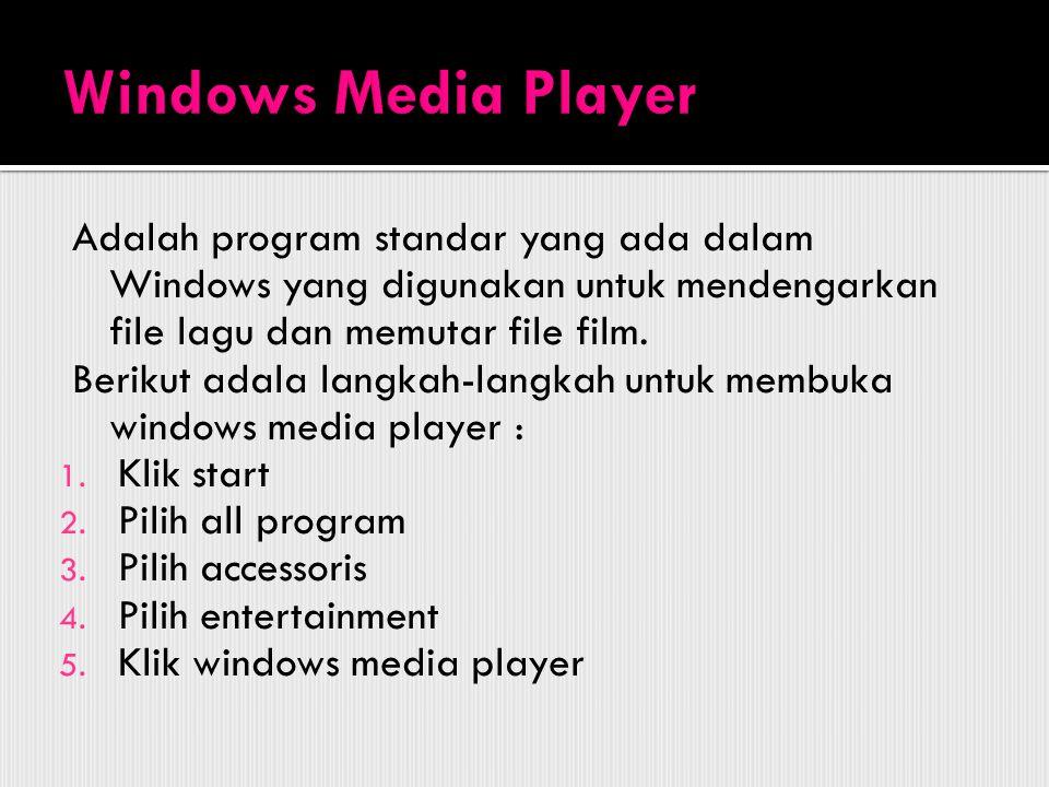 Windows Media Player Adalah program standar yang ada dalam Windows yang digunakan untuk mendengarkan file lagu dan memutar file film.