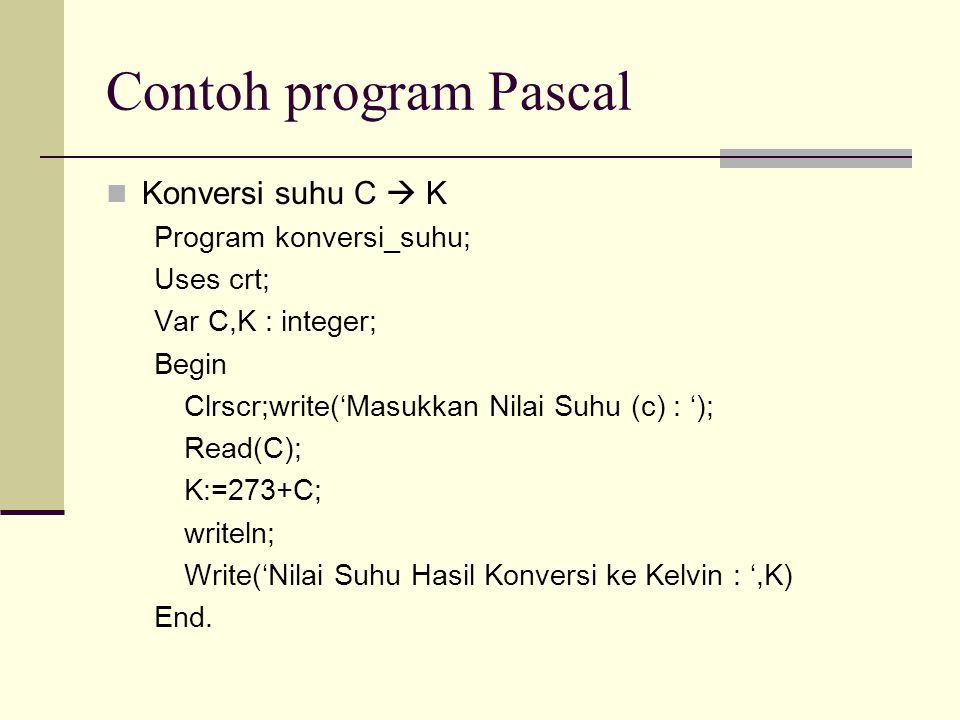 Contoh program Pascal Konversi suhu C  K Program konversi_suhu;