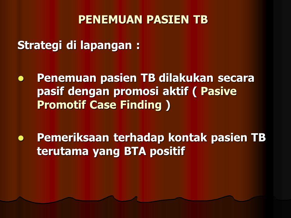 PENEMUAN PASIEN TB Strategi di lapangan : Penemuan pasien TB dilakukan secara pasif dengan promosi aktif ( Pasive Promotif Case Finding )