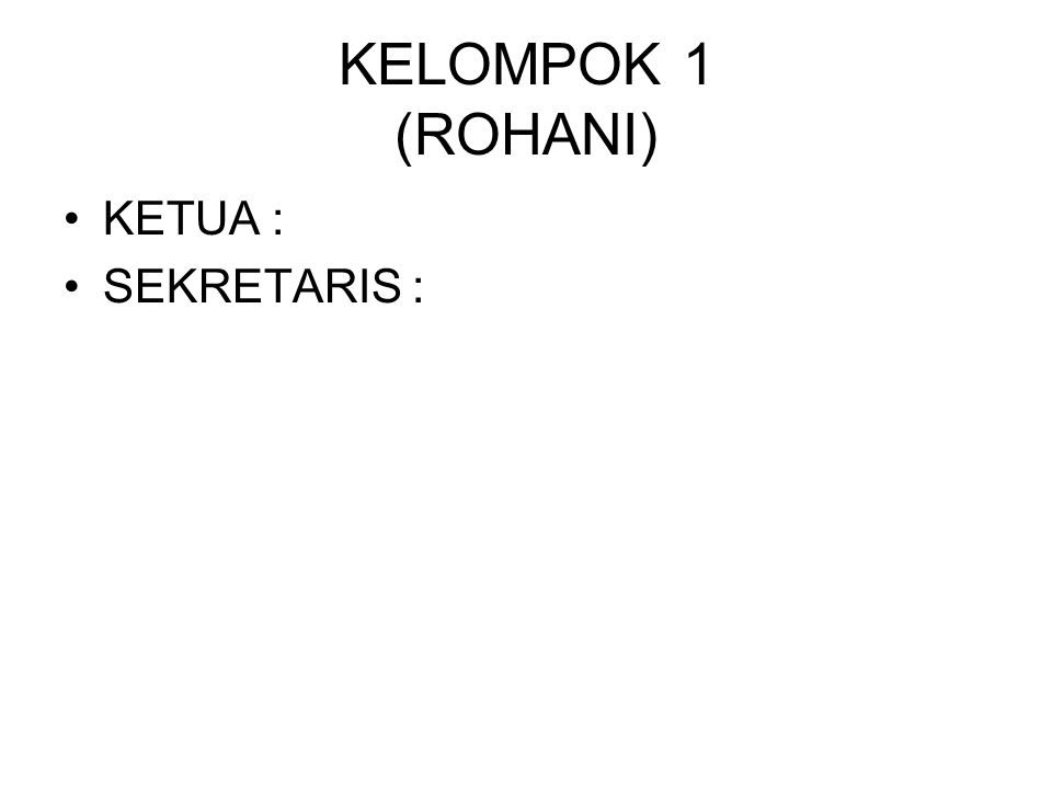 KELOMPOK 1 (ROHANI) KETUA : SEKRETARIS :