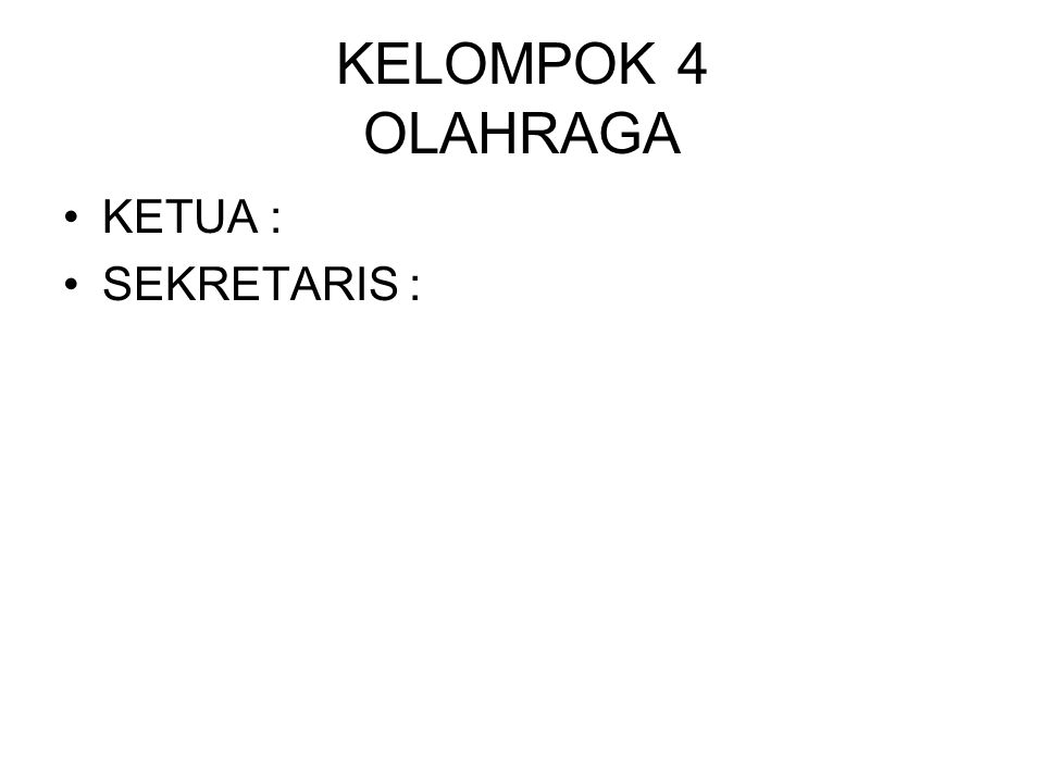 KELOMPOK 4 OLAHRAGA KETUA : SEKRETARIS :