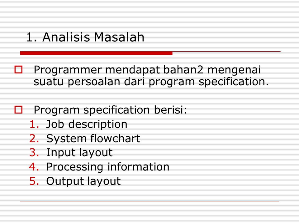 1. Analisis Masalah Programmer mendapat bahan2 mengenai suatu persoalan dari program specification.