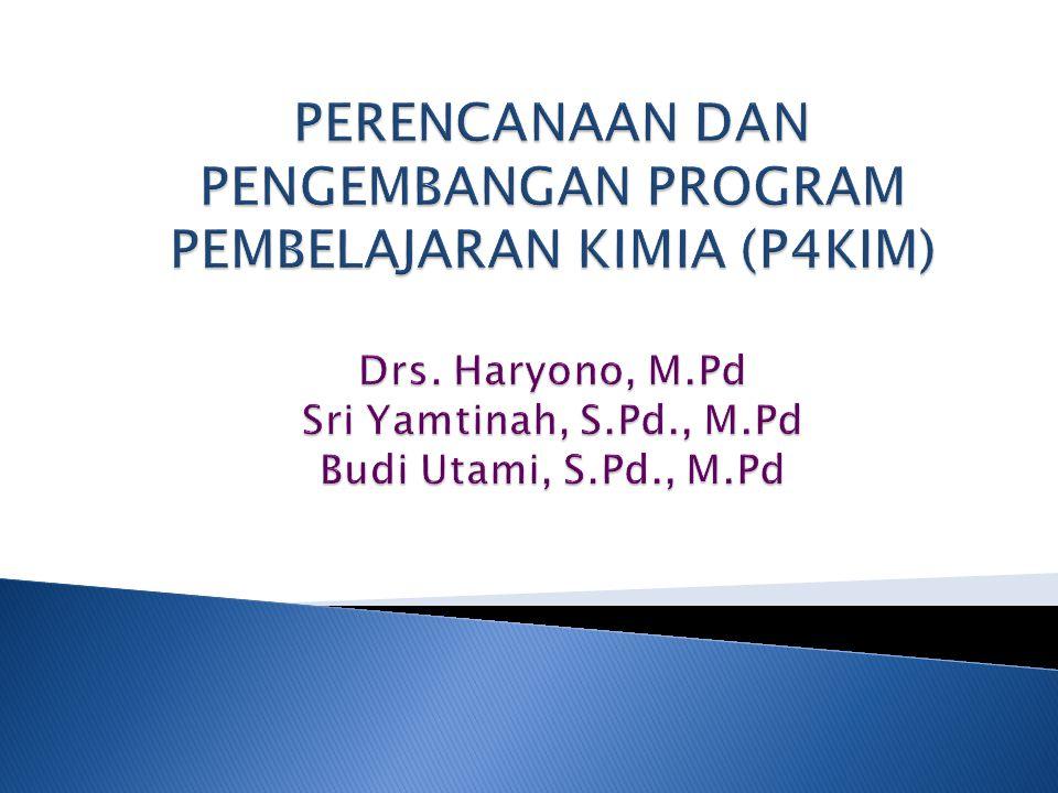 PERENCANAAN DAN PENGEMBANGAN PROGRAM PEMBELAJARAN KIMIA (P4KIM) Drs