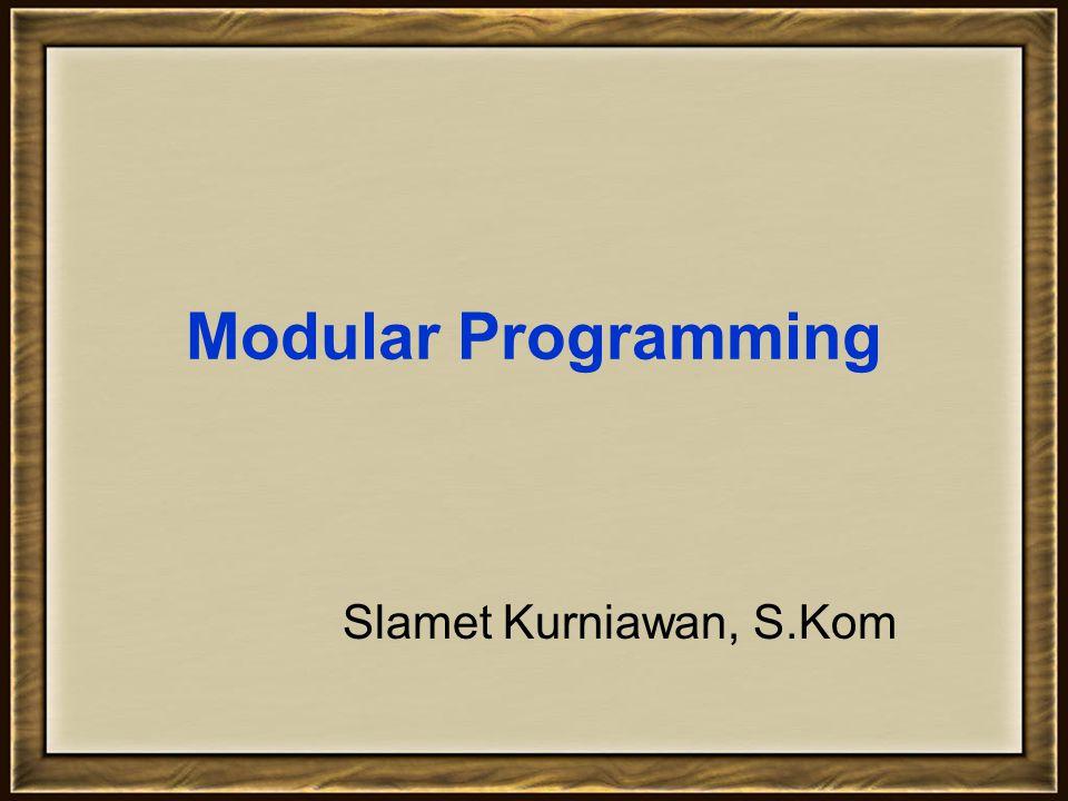 Modular Programming Slamet Kurniawan, S.Kom