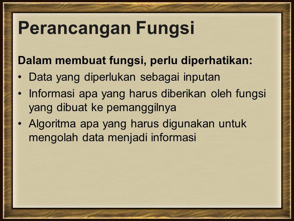 Perancangan Fungsi Dalam membuat fungsi, perlu diperhatikan: