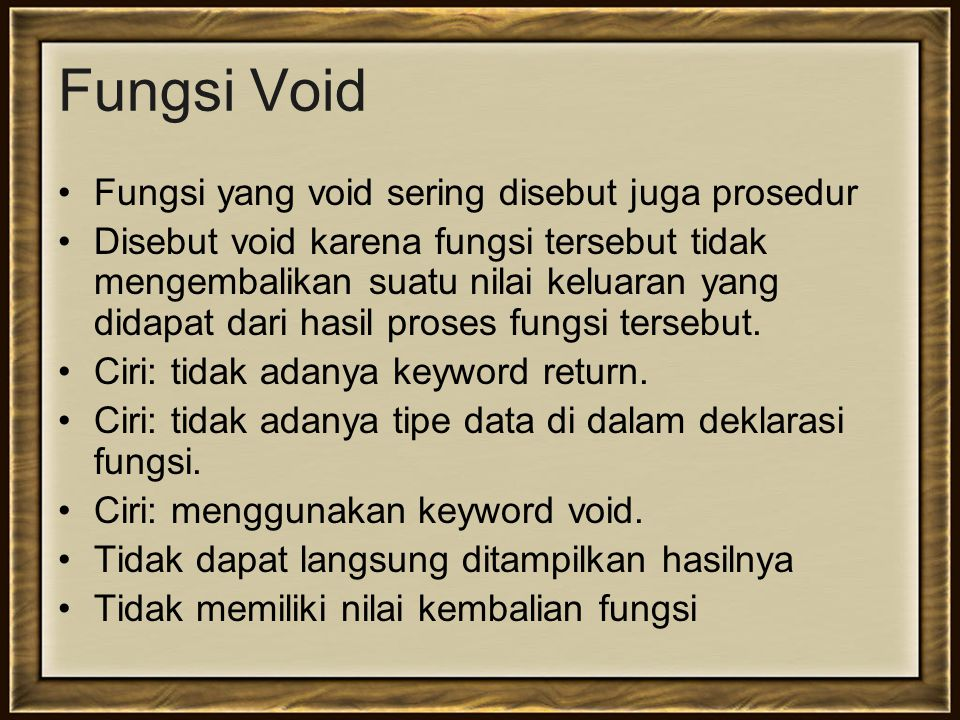 Fungsi Void Fungsi yang void sering disebut juga prosedur