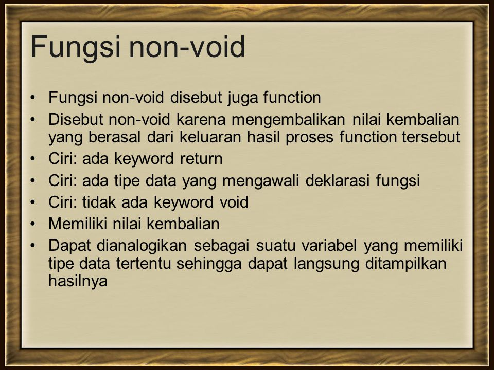 Fungsi non-void Fungsi non-void disebut juga function