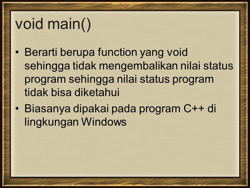 void main() Berarti berupa function yang void sehingga tidak mengembalikan nilai status program sehingga nilai status program tidak bisa diketahui.