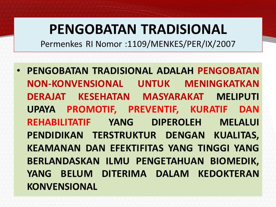 PENGOBATAN TRADISIONAL Permenkes RI Nomor :1109/MENKES/PER/IX/2007