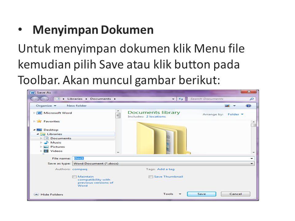 Menyimpan Dokumen Untuk menyimpan dokumen klik Menu file kemudian pilih Save atau klik button pada Toolbar.