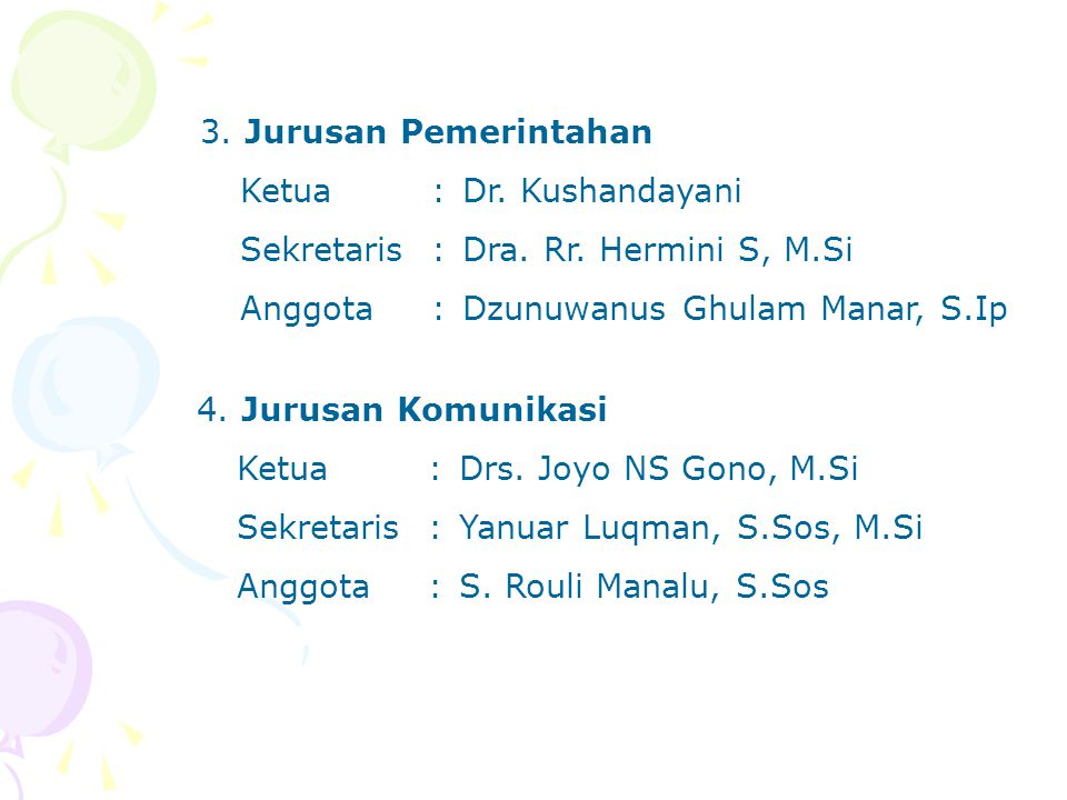 3. Jurusan Pemerintahan Ketua : Dr. Kushandayani. Sekretaris : Dra. Rr. Hermini S, M.Si. Anggota : Dzunuwanus Ghulam Manar, S.Ip.