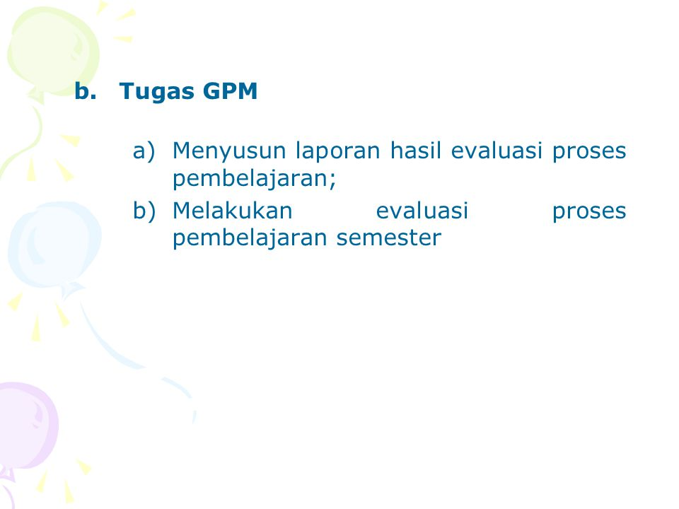 Tugas GPM Menyusun laporan hasil evaluasi proses pembelajaran; Melakukan evaluasi proses pembelajaran semester.