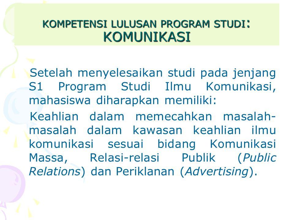 KOMPETENSI LULUSAN PROGRAM STUDI: KOMUNIKASI