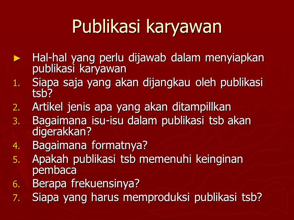 Publikasi karyawan Hal-hal yang perlu dijawab dalam menyiapkan publikasi karyawan. Siapa saja yang akan dijangkau oleh publikasi tsb