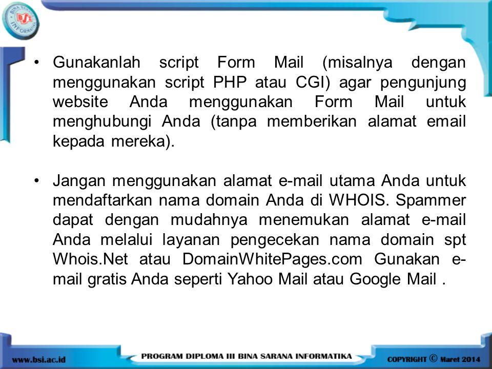 Gunakanlah script Form Mail (misalnya dengan menggunakan script PHP atau CGI) agar pengunjung website Anda menggunakan Form Mail untuk menghubungi Anda (tanpa memberikan alamat email kepada mereka).