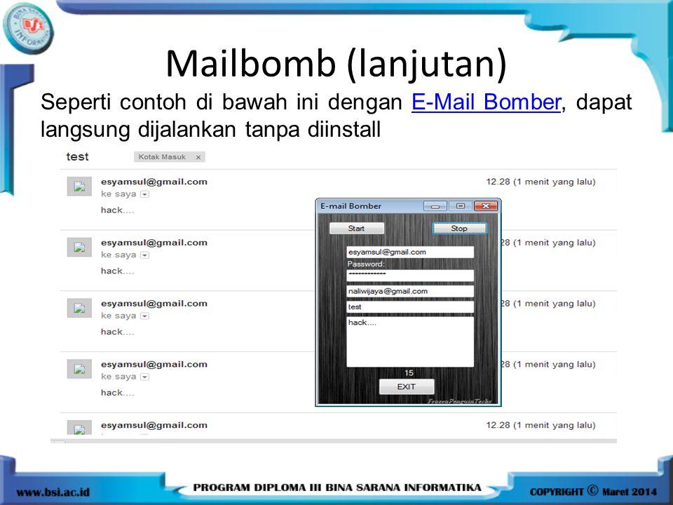 Mailbomb (lanjutan) Seperti contoh di bawah ini dengan E-Mail Bomber, dapat langsung dijalankan tanpa diinstall.