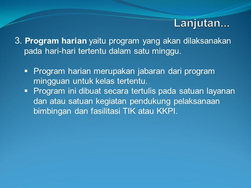 Lanjutan... 3. Program harian yaitu program yang akan dilaksanakan pada hari-hari tertentu dalam satu minggu.