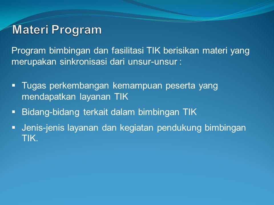 Materi Program Program bimbingan dan fasilitasi TIK berisikan materi yang merupakan sinkronisasi dari unsur-unsur :