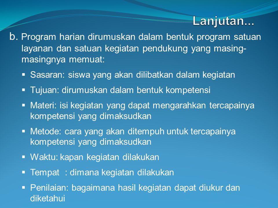 Lanjutan... b. Program harian dirumuskan dalam bentuk program satuan layanan dan satuan kegiatan pendukung yang masing- masingnya memuat: