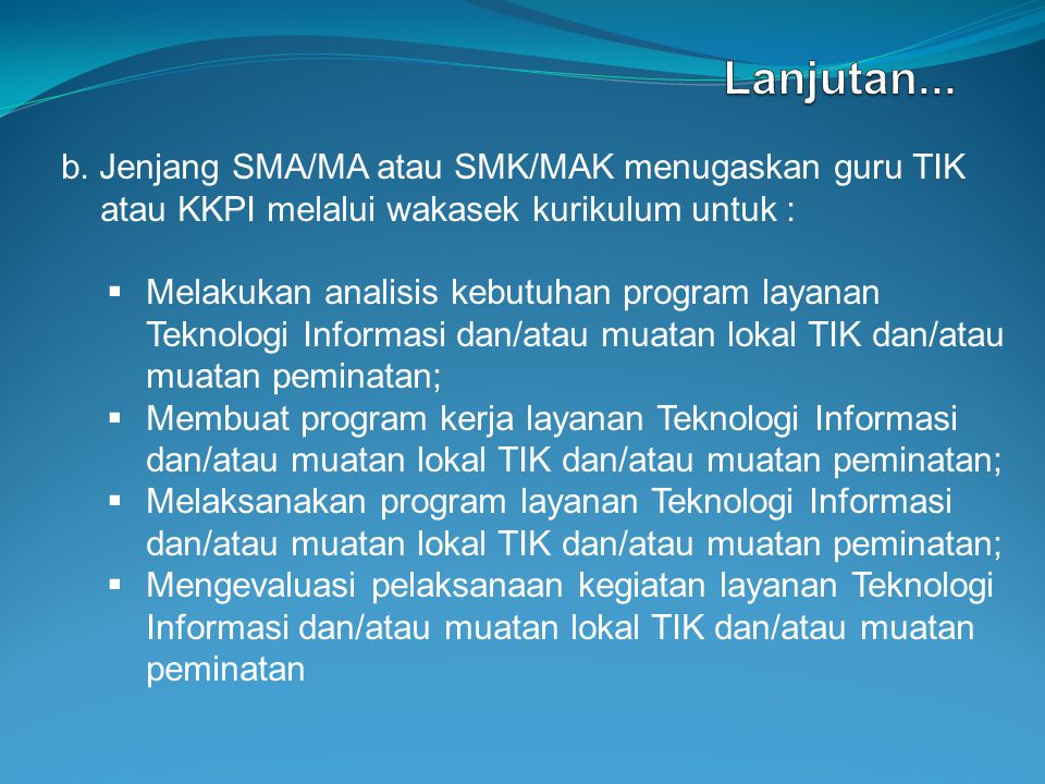 Lanjutan... b. Jenjang SMA/MA atau SMK/MAK menugaskan guru TIK atau KKPI melalui wakasek kurikulum untuk :