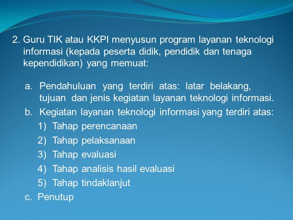 2. Guru TIK atau KKPI menyusun program layanan teknologi informasi (kepada peserta didik, pendidik dan tenaga kependidikan) yang memuat: