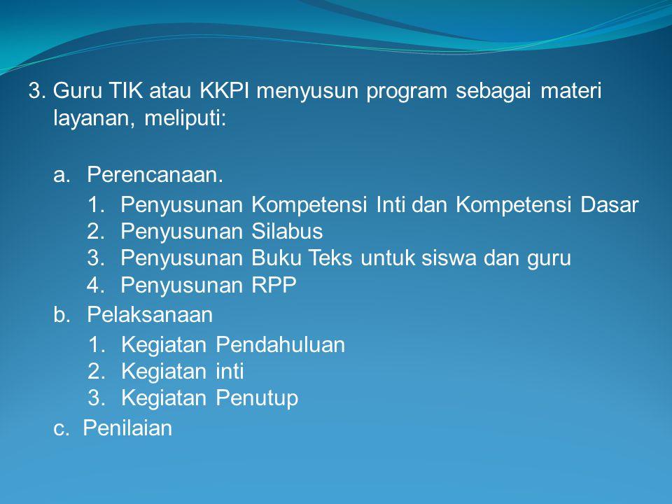 3. Guru TIK atau KKPI menyusun program sebagai materi layanan, meliputi: