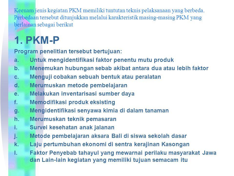Keenam jenis kegiatan PKM memiliki tuntutan teknis pelaksanaan yang berbeda. Perbedaan tersebut ditunjukkan melalui karakteristik masing-masing PKM yang berlainan sebagai berikut