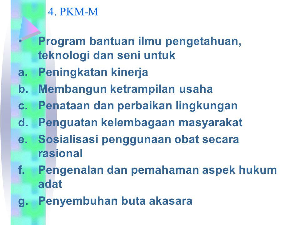 4. PKM-M Program bantuan ilmu pengetahuan, teknologi dan seni untuk. Peningkatan kinerja. Membangun ketrampilan usaha.